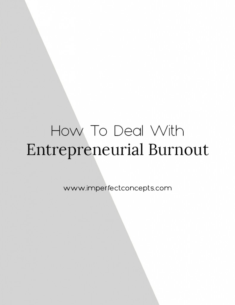 4 ways to help you handle entrepreneurial burnout before it happens. | Imperfect Concepts #smallbusiness #blogger #advice