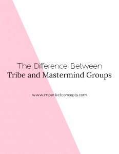 Learn the difference between finding your tribe and finding a mastermind group. | Imperfect Concepts #blogging #mastermind #tribe #findyourtibe #smallbusiness
