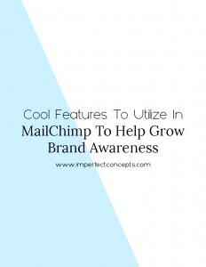 Three amazing features to utilize in Mailchimp to help you grow your brand amongst your target audience. | Imperfect Concepts #mailchimp #smallbusiness #blogging