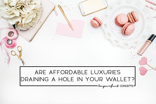 Are Affordable Luxuries Draining A Hole In Your Wallet?