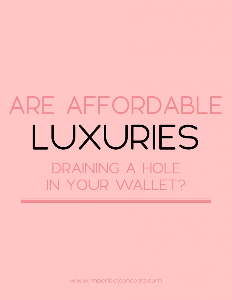 5 Things you don't know about affordable luxuries and what they are doing to your budget. | Imperfect Concepts #budget #money #smallbusiness #blogging