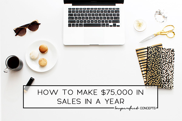 4 Steps on how you can achieve $75,000 in sales this year with your small business. | Imperfect Concepts #sales #smallbusiness #blogging