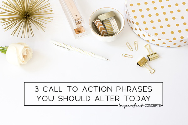 You are using the wrong call to action phrases on your site. Learn how to change them and increase sales. | Imperfect Concepts #smallbusiness #blogging #advice