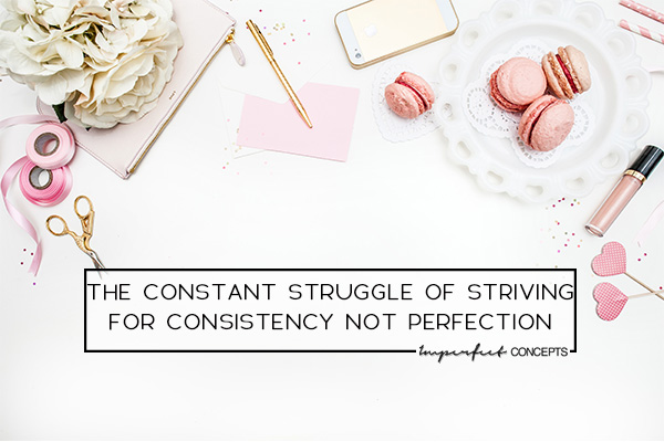 3 Reasons the constant struggle of consistency vs perfection is killing your business. | Imperfect Concepts #business #blogging