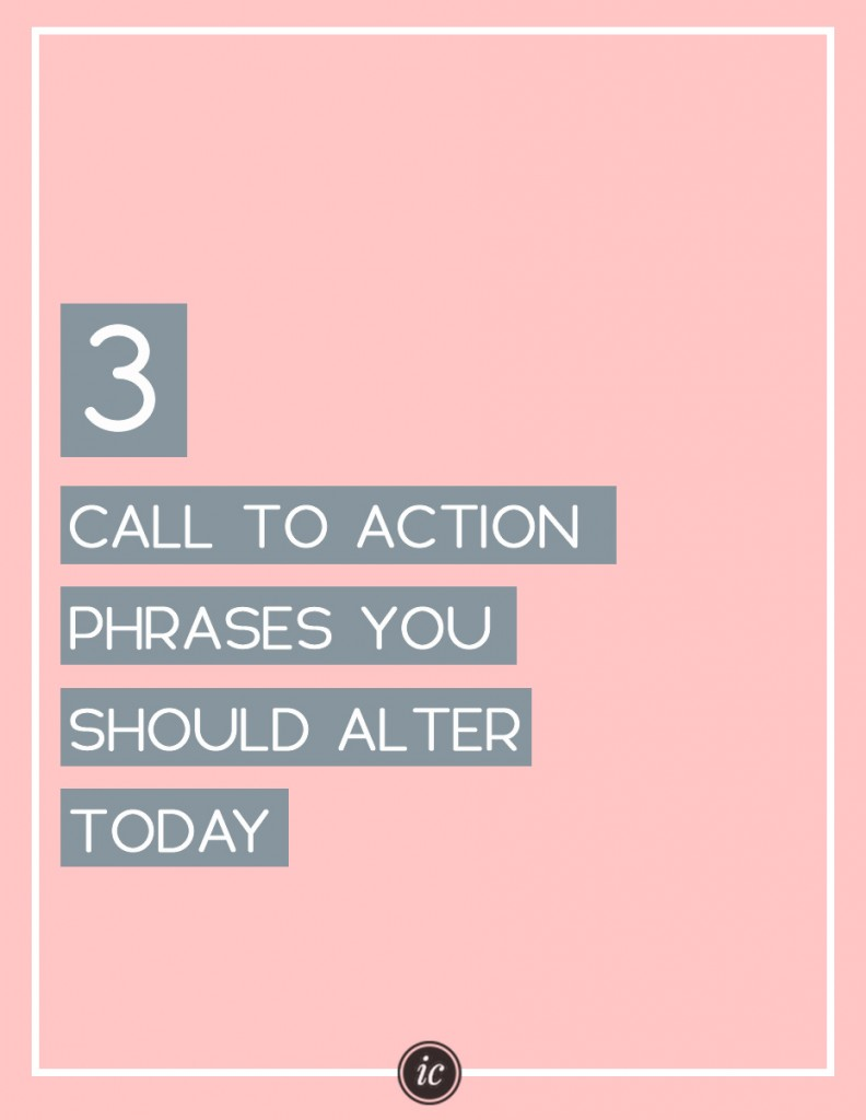OMG you are your call to action phrases are all wrong. Learn the correct ones you should be using. | Imperfect Concepts #blogging #smallbusiness #businessadvice