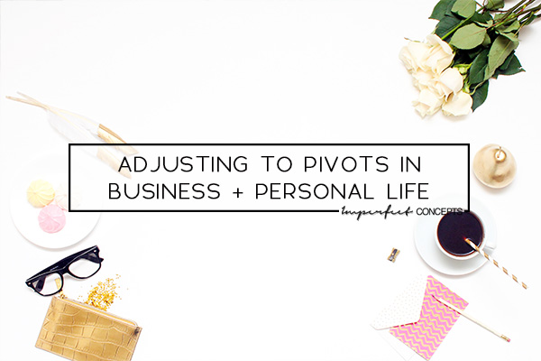 How I adjust to pivots when it comes to my personal and business life.