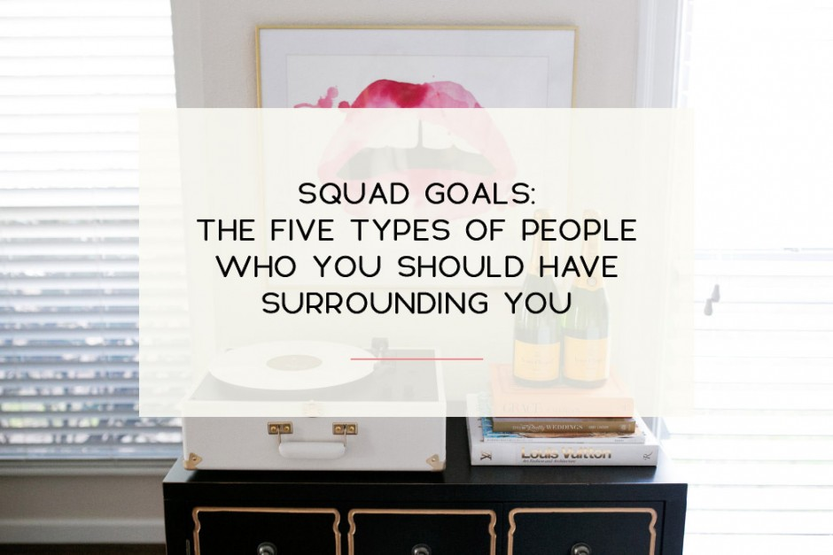 Horiz4_Squad Goals The Five Types Of People Who You Should Have Surrounding You