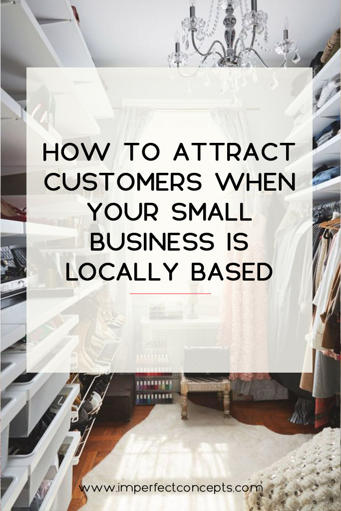 6 Tips on how to attract the right customers with your online business in your local community. | Imperfect Concepts #smallbiz #blogging