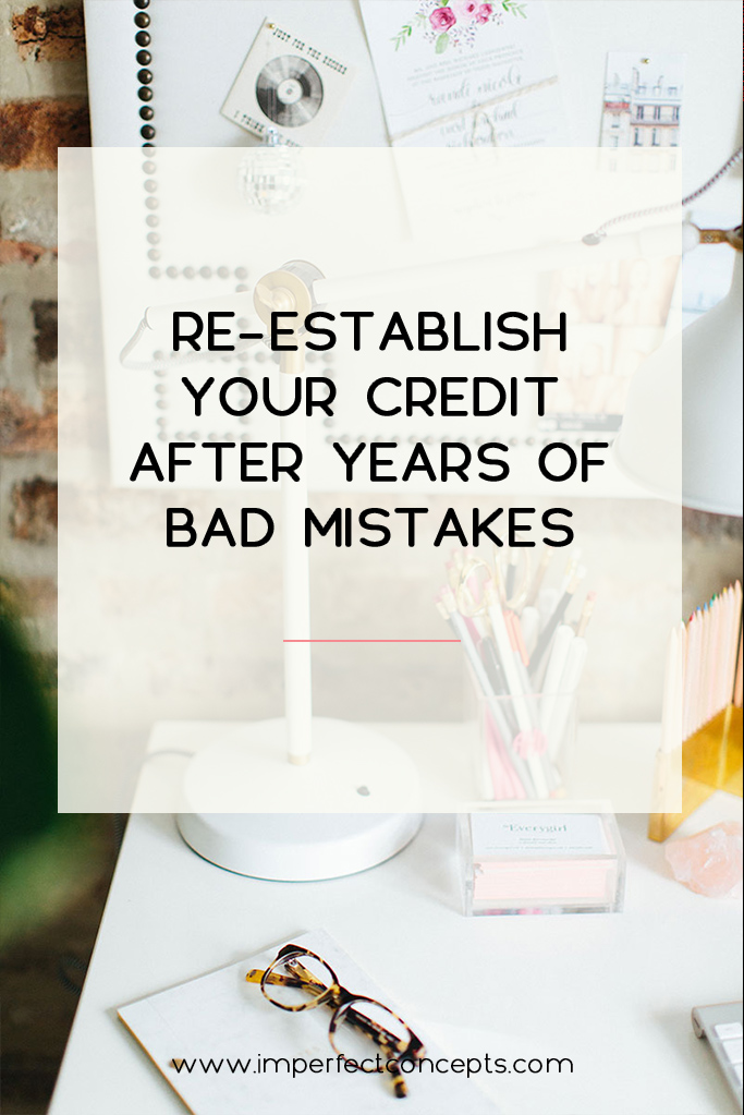 4 Tips on how to improve your credit if you have made bad mistakes in the past. | Imperfect Concepts #smallbusiness #finances #debt #credit #smallbusiness