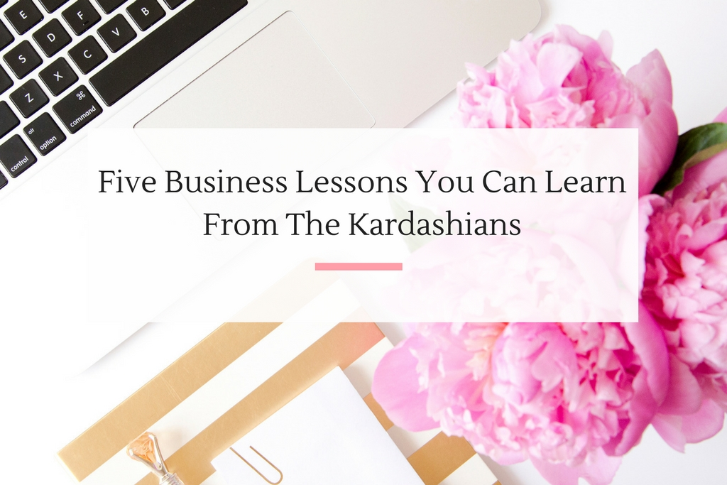 Over the years, the Kardashians have taught me several great business lessons. | Imperfect Concepts