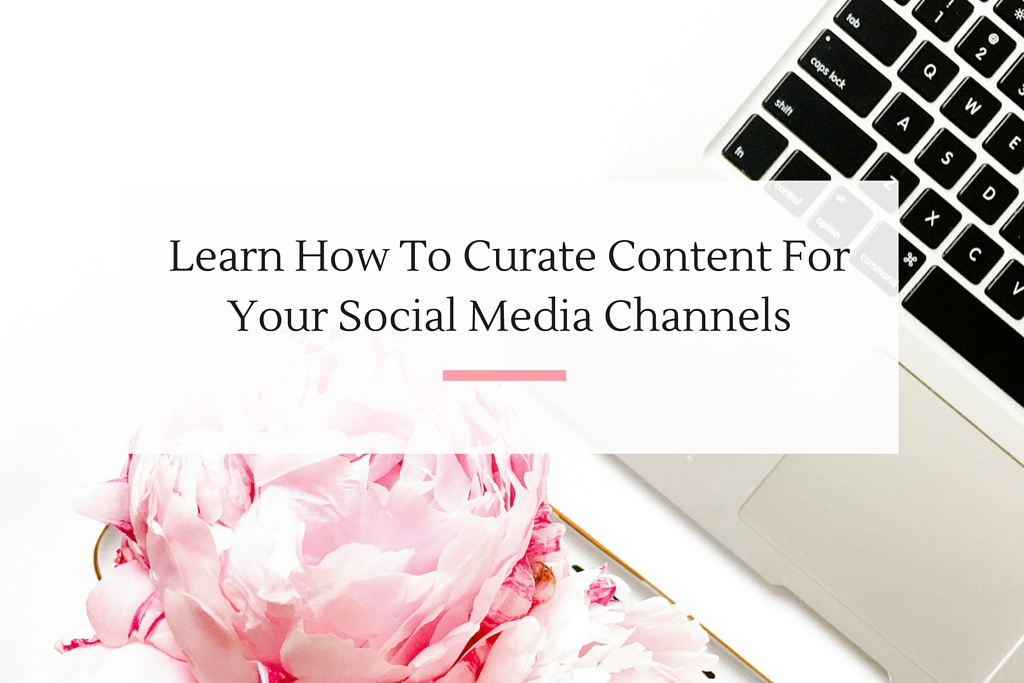 Learn How To Curate Content For Your Social Media Channels-2