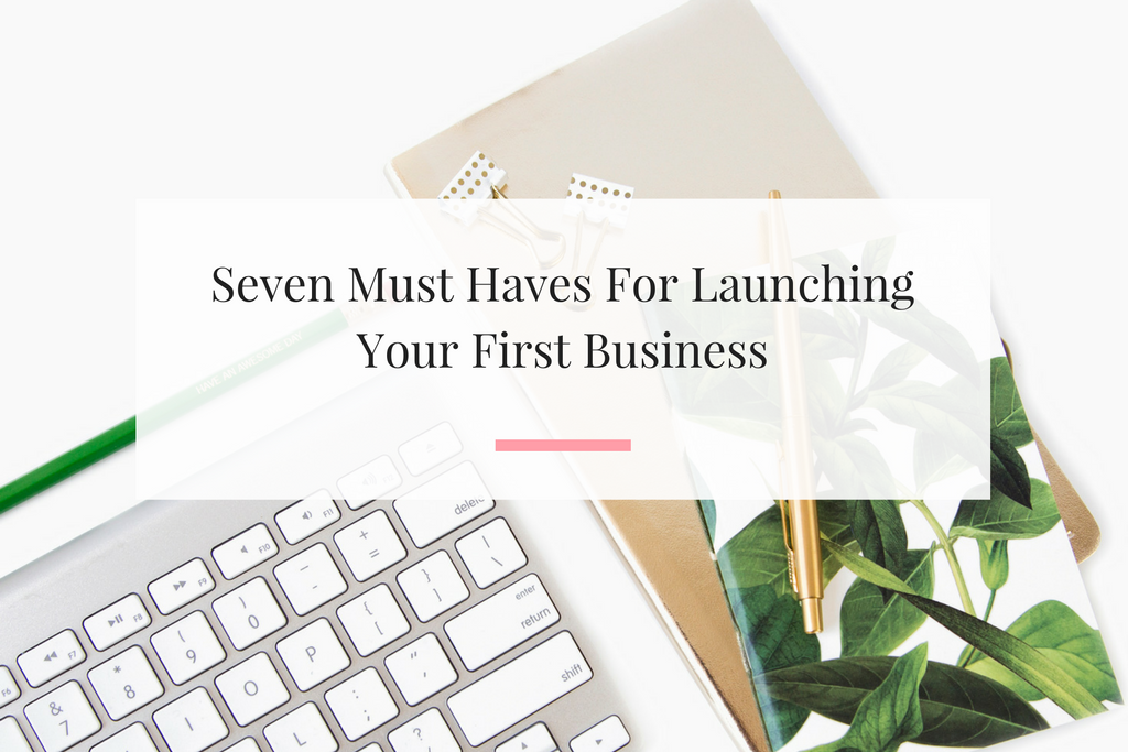 seven-must-haves-for-launching-your-first-business