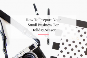 Four ways to get your small business ready to for this upcoming holiday season.   Imperfect Concepts