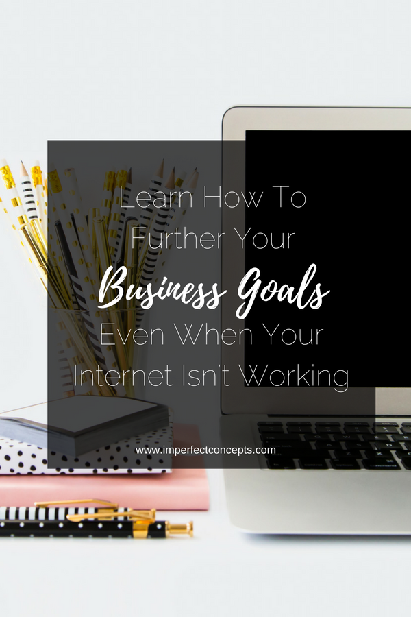 5 Ways to further your business goals even when your internet is acting funny. | Imperfect Concepts