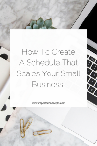 Six tips to help you establish a schedule that works for you and your growing business.   Imperfect Concepts