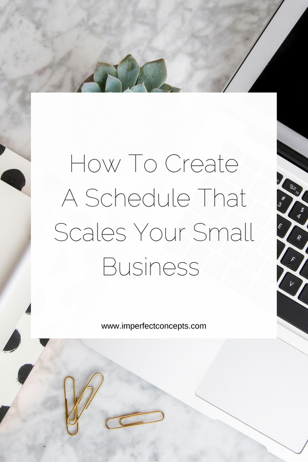Six tips to help you establish a schedule that works for you and your growing business. | Imperfect Concepts