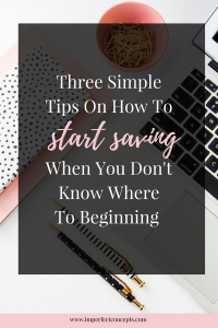 Learn how to start saving when putting money to the side is completely foreign to you. | Imperfect Concepts #moneymanagement