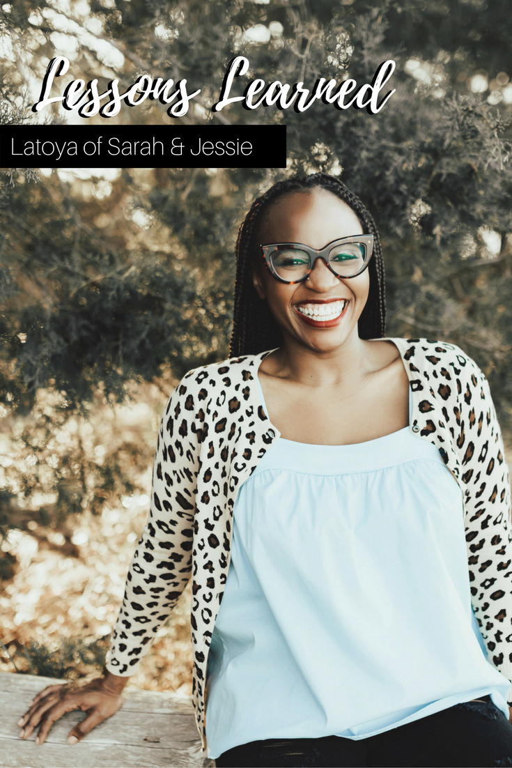 Latoya of Sarah & Jessie shares her lessons learned thus far as a small business owner.
