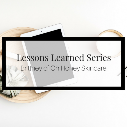 Brittney of Oh Honey Skincare shares her lessons learned while running her company.