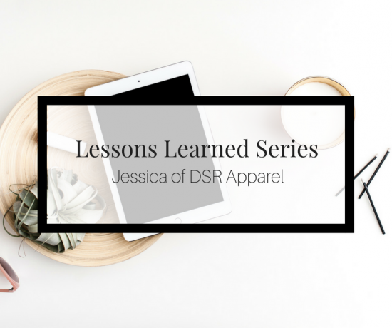 Jessica of DSR Apparel shares her insight on the lessons she has learned thus far on her small business journey.